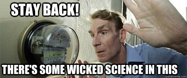 Stand back! There some wicked science in this.